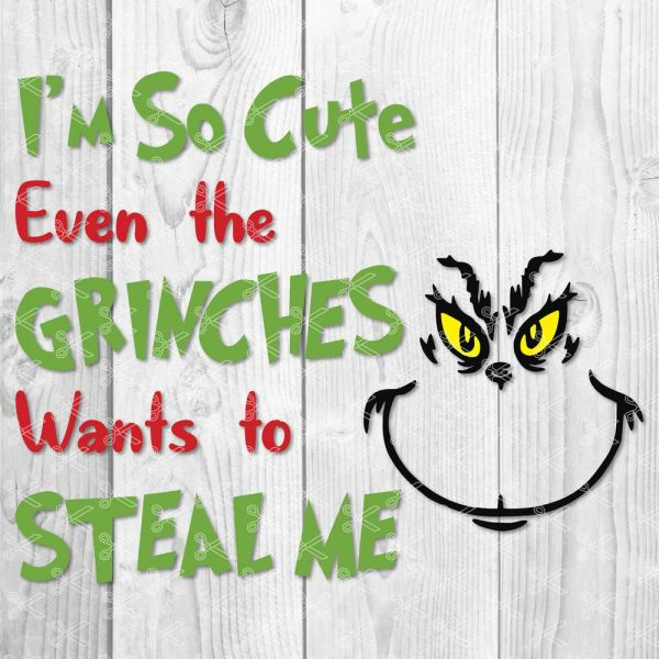 Grinch- I'm So Cute Even The Grinch Wants To Steal Me- Christmas