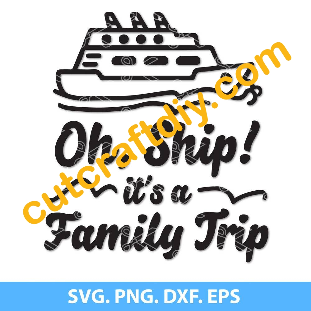 Oh Ship Its A Family Trip Svg Family Trip Svg Cruise Svg