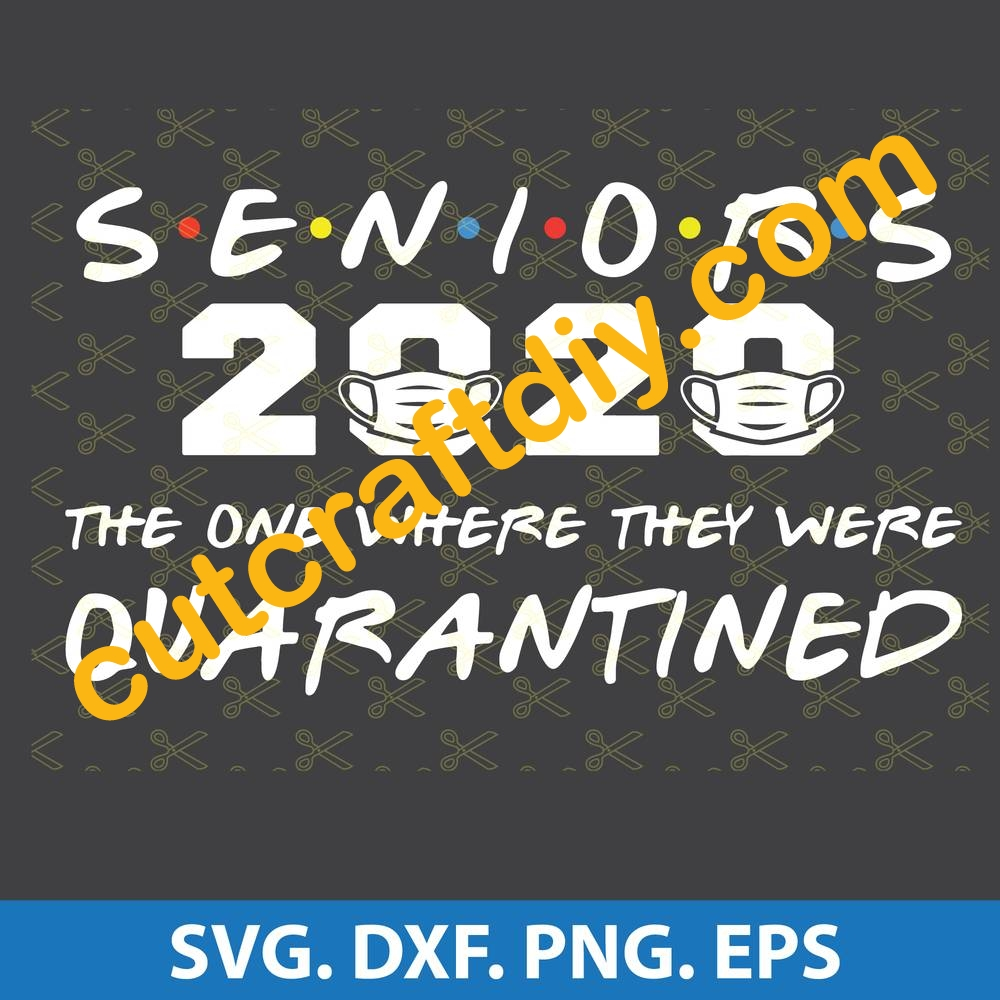 Seniors 2020 The One Where They Were Quarantined Svg Dxf Png