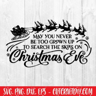May you never be too grown up to search the skies on Christmas Eve SVG