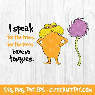 I Speak For The Trees Dr Seuss Lorax SVG